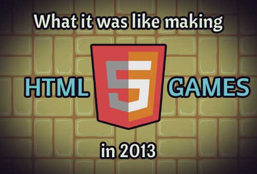 What it was like making HTML5 games in 2013